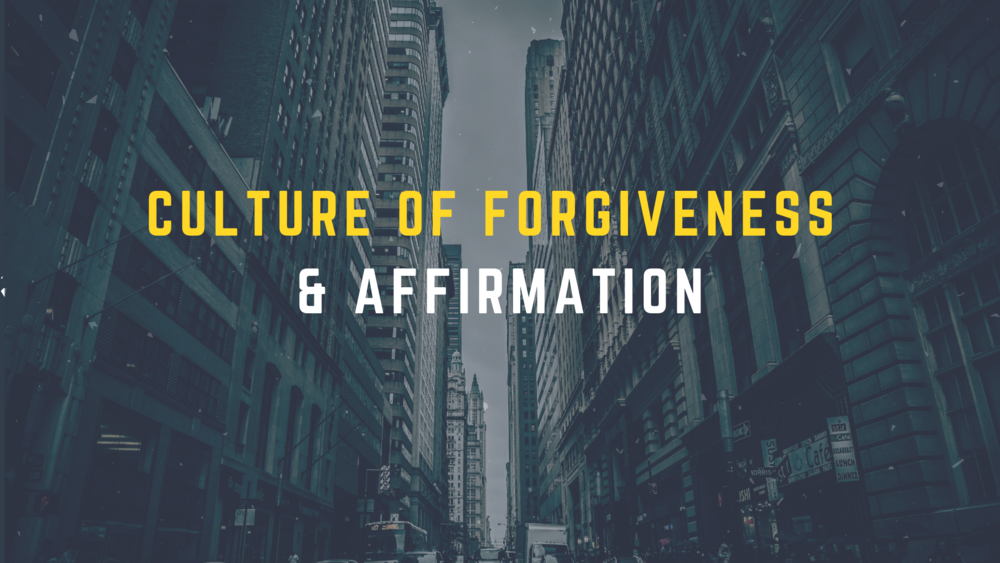 Culture of Forgiveness & Affirmation.png