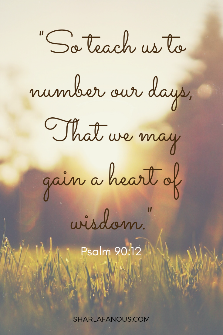 So teach us to number our days,That we may gain a heart of wisdom..png
