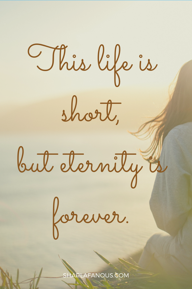 Life is short, but eternity is forever..png