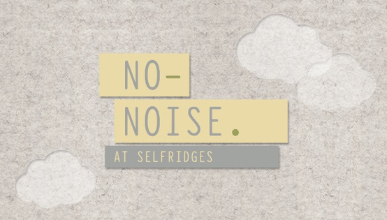 No-noise-at-Selfridges.jpg
