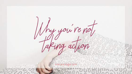 why you're not taking action.png
