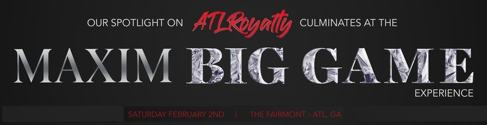 The 2019 Maxim Big Game Experience - ATL Royalty - Official Tickets and VIP Tables - February 2, 2019 - The Fairmont Atlanta - 1-877 -MAXIM-02