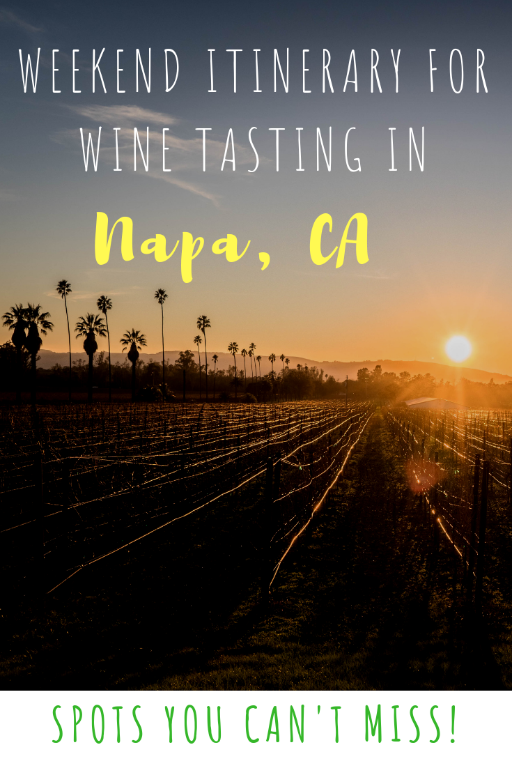 How to spend a weekend in Napa - where to go wine tasting