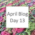 April Blog - Day 13