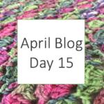 April Blog - Day 15