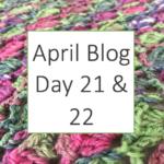 April Blog Day 21 & 22