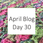 April Blog Day 30