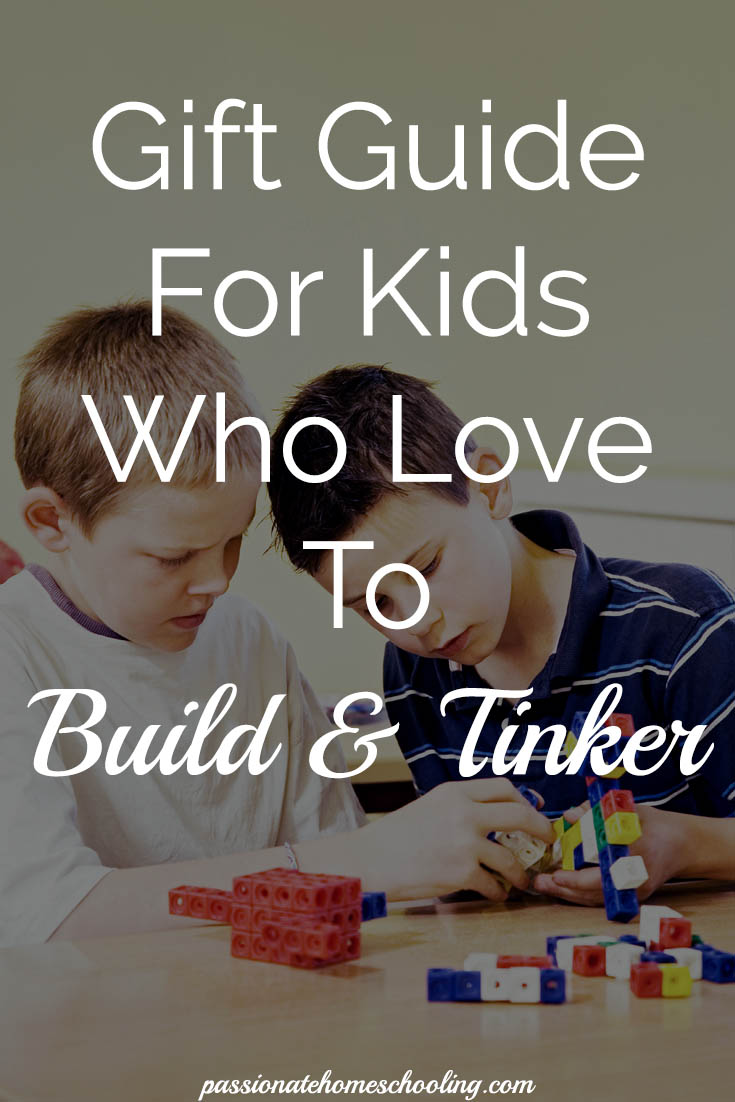 Gift guide for kids who love to build and tinker. STEM play ideas. | www.passionatehomeschooling.com