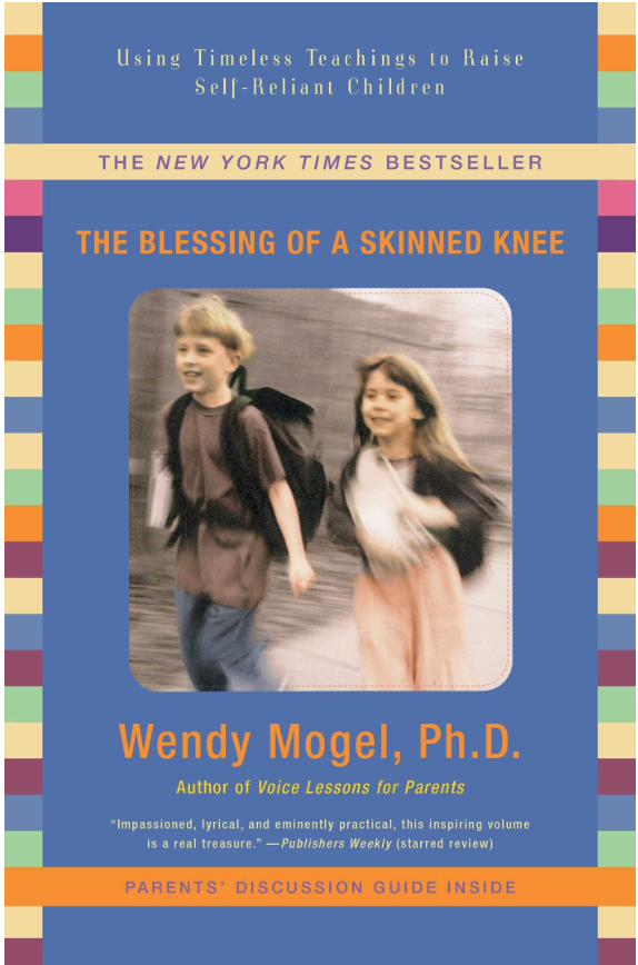 The Blessing of a Skinned Knee - Wendy Mogel, Ph.D