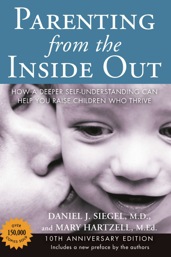 Parenting from the Inside Out - Daniel J. Siegel, M.D.Mary Hartzell, M.Ed.