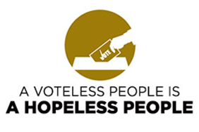 A Voteless People is A Hopeless People -