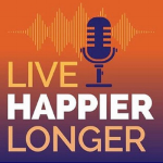 The Live Happier Longer Podcast with Lori Massicot