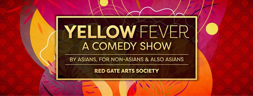 Yellow Fever: a Comedy Show  Vancouver's only comedy show by Asians for Non-Asians, and also Asians. A show about breaking stereotypes and highlighting comedy and culture.