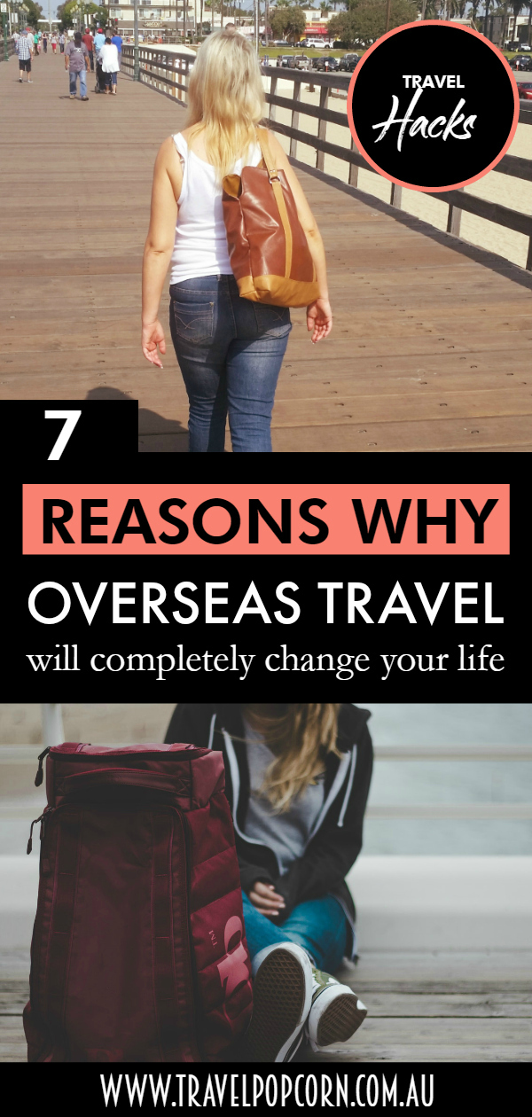 7 Reasons Overseas Travel Will Change Your Life.jpg