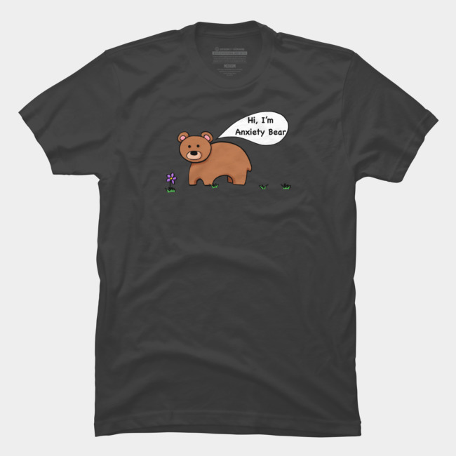 Hi, I'm Anxiety Bearperfect T-shirts - $14.50 - $19.20sizes S - 3 XLcomes in Mens, Womans, and Juniors in a variety of colorsDesign created by Belle during one of the Saint 14 Project Podcast episodesAll proceeds go to support Mental health Organizations