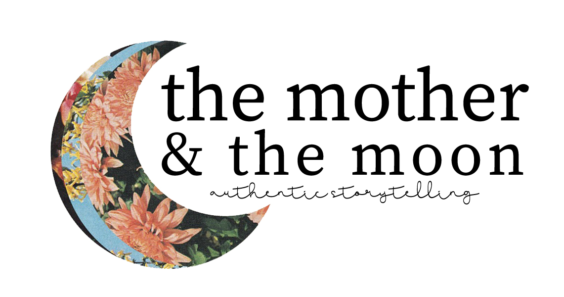 The Mother & The Moon: Authentic Storytelling
