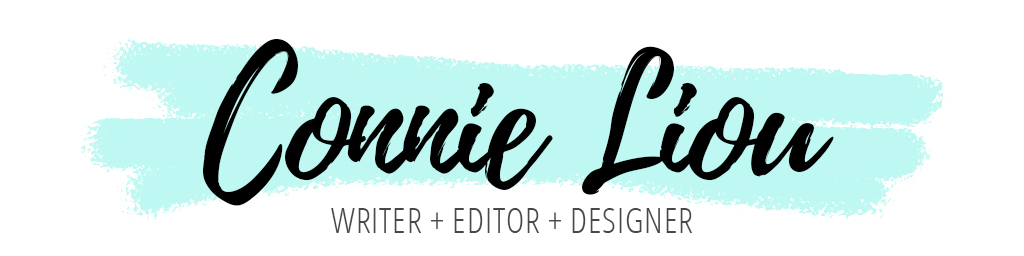 CONNIE LIOU | Writer + Editor + Designer