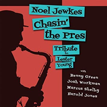 """""""Chasin' The Pres: Tribute to Lester Young"""" - Noel Jewkes    2013"""