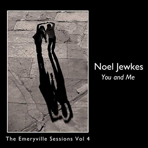 """""""You and Me: The Emeryville Sessions, Vol. 4"""" - Noel Jewkes    2015"""