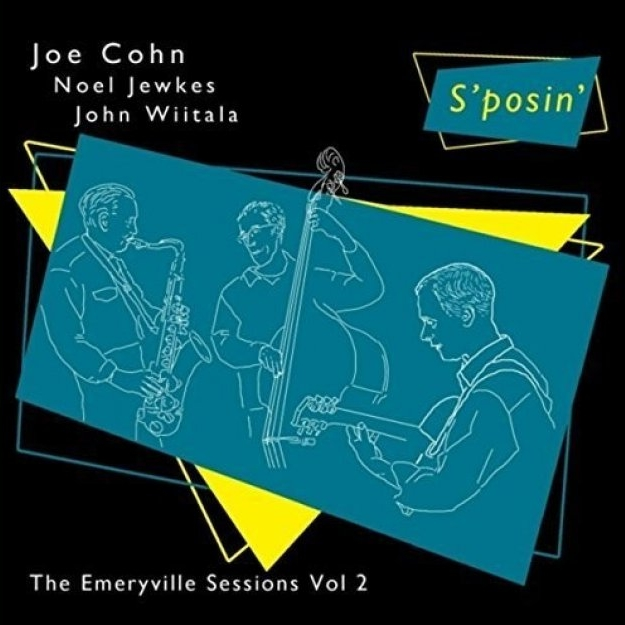 """S'posin': The Emeryville Sessions, Vol. 2"" - Joe Cohn, Noel Jewkes, John Wiitala    2015"