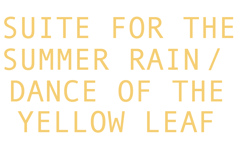 Suite for the Summer Rain / Dance of the Yellow Leaf