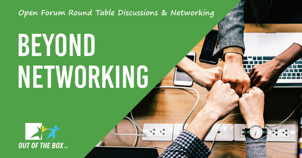Beyond Networking Round Table Event by Out of the box, llc