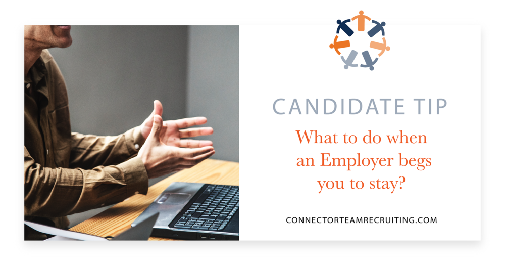 Candidate Tip - What to do when an Employer begs you to stay.png