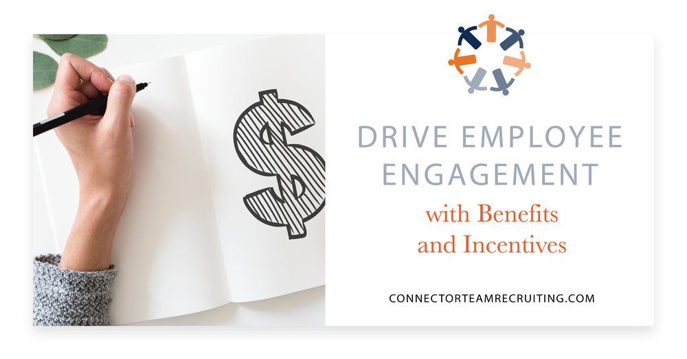 Drive Employee Engagement with Benefits and Incentives | Connector Team Recruiting.jpg