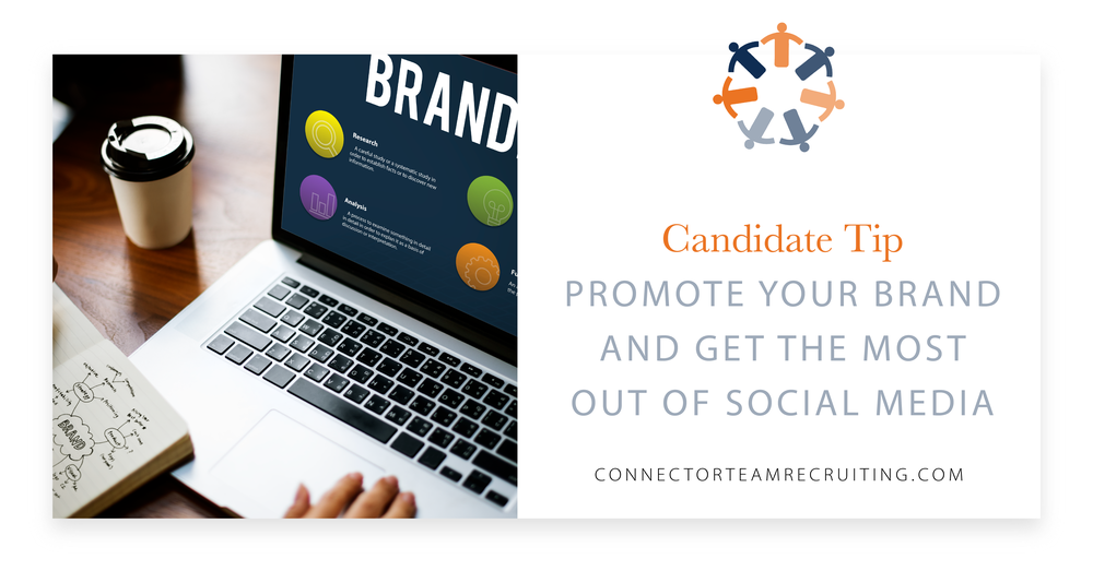 Candidate Tip – Promote your Brand and get the most out of Social Media_Connector Team Recruiting-01.png