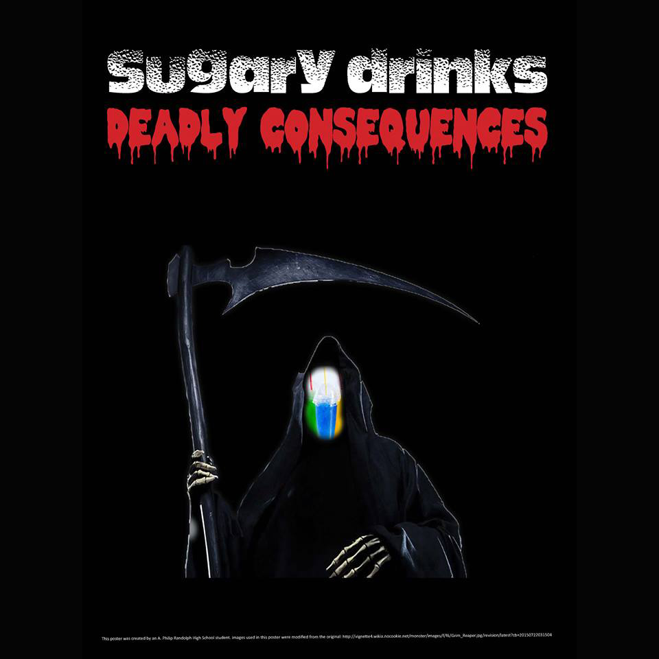 Image created by a student from A. Philip Randolph High School that targets sugary beverages and discusses the link between sugary beverage intake and deadly diet-related diseases.