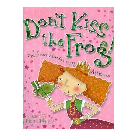 Don't kiss the frog!: Princess stories with attitudeby fiona waters - Perfect for girls who love tiaras, ball-gowns, and happy endings--but also sports, silly jokes, and being different. Featuring the work of seven writers and three illustrators, this anthology of