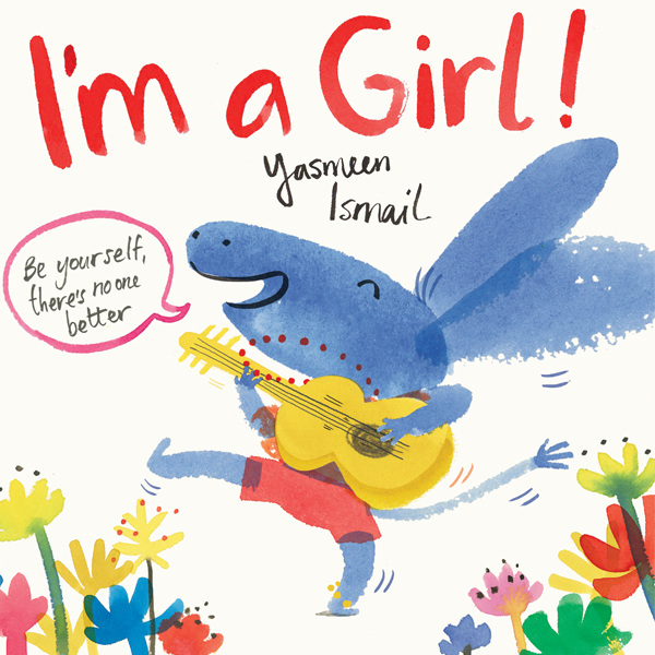 i'm a girl!by yasmeen ismail - I am a Girl! is a wonderful celebration of being who we are and not being pigeon-holed or restricted by gender stereotypes. Most of all it is full of energy and laugh-out-loud funny. Who says that pink is for girls and blue is for boys?