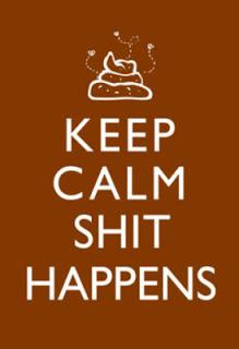 keep-calm-shit-happens-print-poster2.jpg