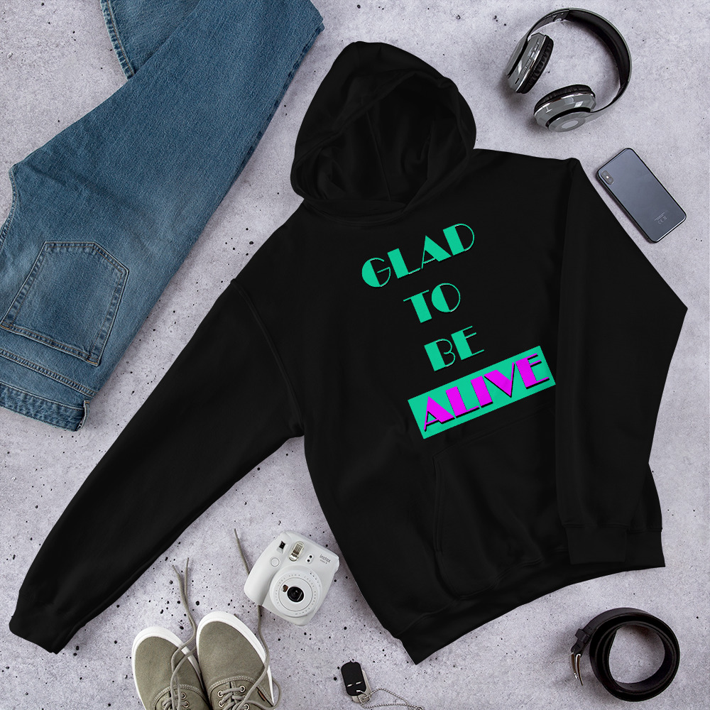 """""""Glad To Be Alive"""" Hoodies -"""