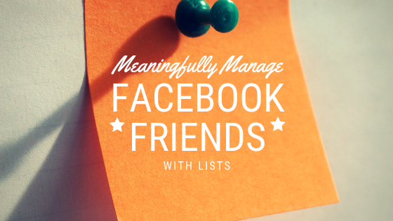 Meaningfully Manage Facebook Friends with Lists