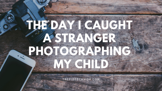 The Day I Caught a Stranger Photographing My Child