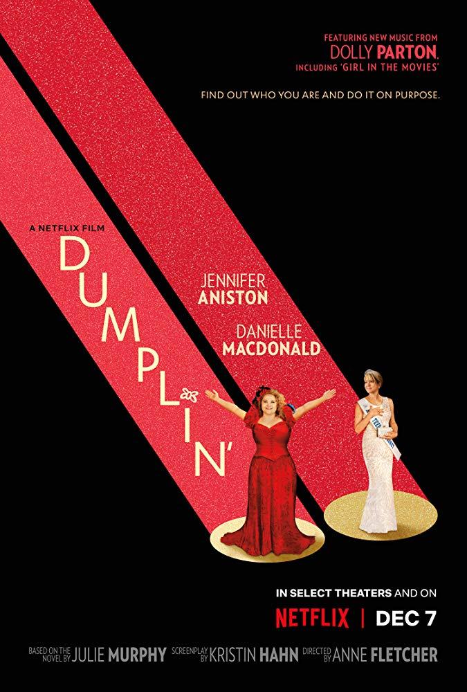 Dumplin' - Directed by Anne FletcherWritten by Kristin Hahn based on a novel by Julie MurphyWith Danielle Macdonald, Jennifer Aniston, Odeya Rush…