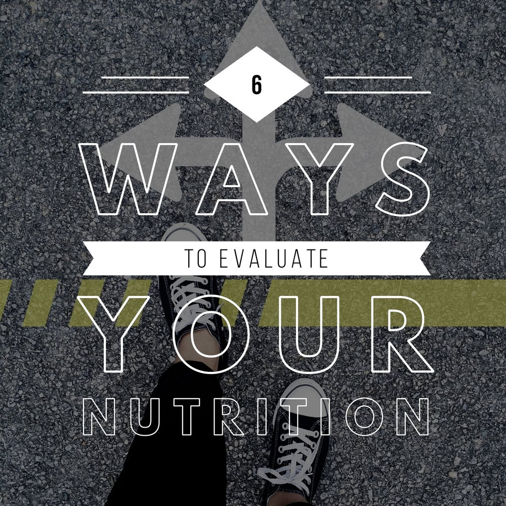 6 ways to evaluate your nutrition.jpg