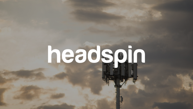 HeadSpin - One-stop platform for managing user mobile user experience globally