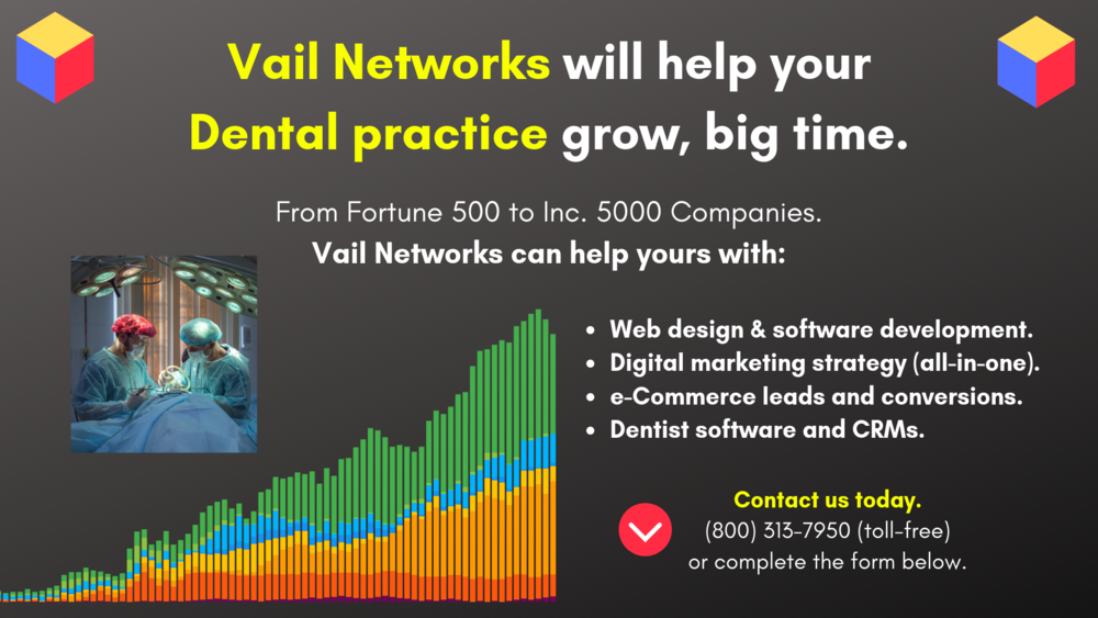 Company to help dental practices (Dentists) with marketing, SEO, and Website development: vailnetworks.com