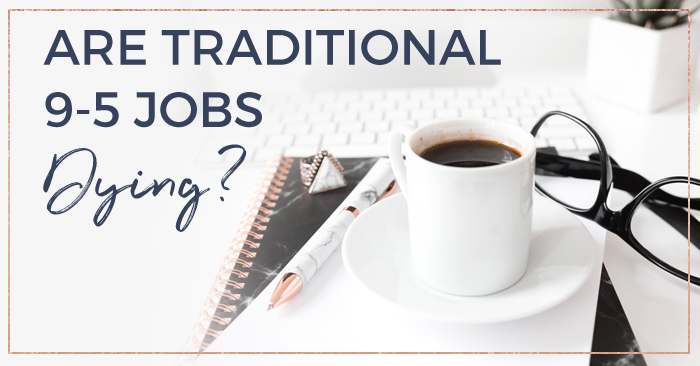 BlogFBFeatured-Are-Traditional-9to5-jobs-Dying_4.jpg