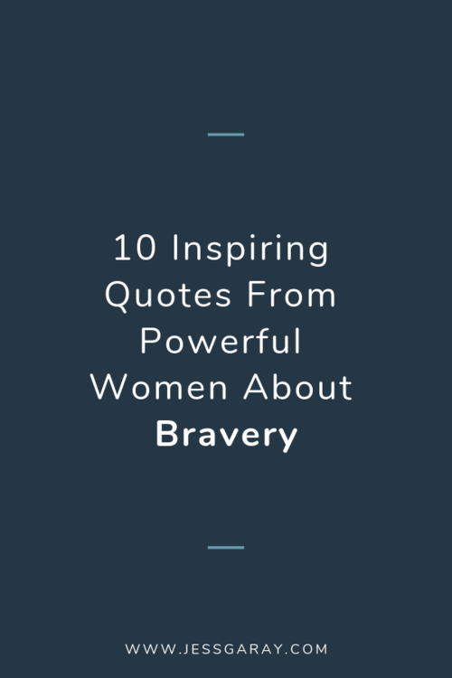 10 Inspiring Quotes From Powerful Women About Bravery — Jess ...
