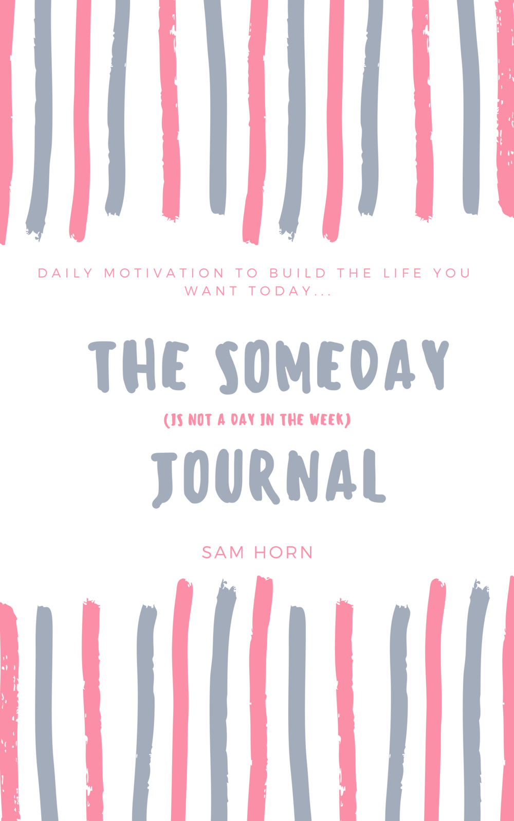 The Someday Journal - Daily motivation to build the life you want today.