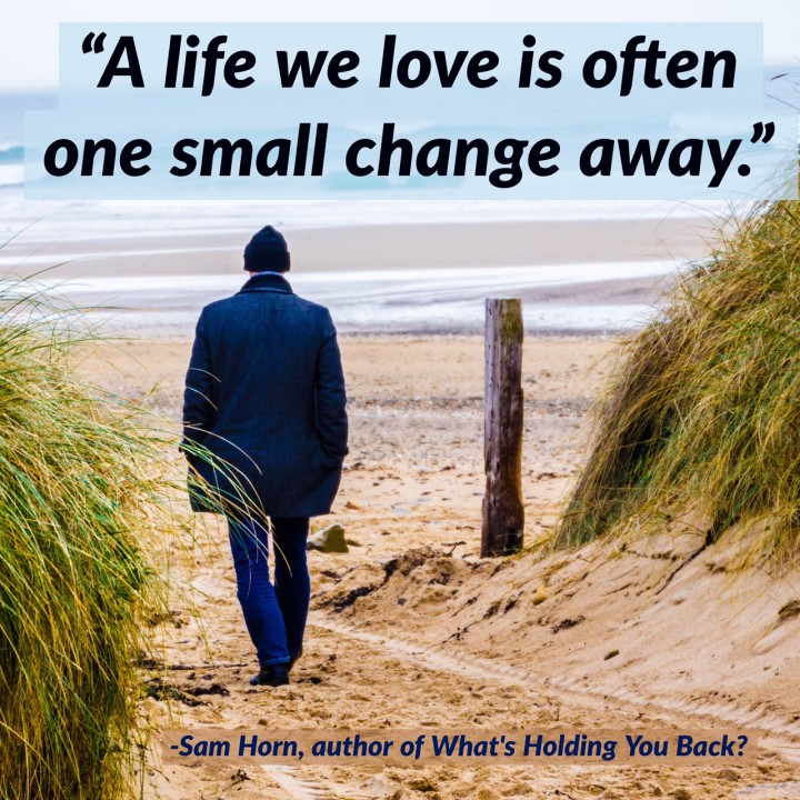 A life we love is often one change away