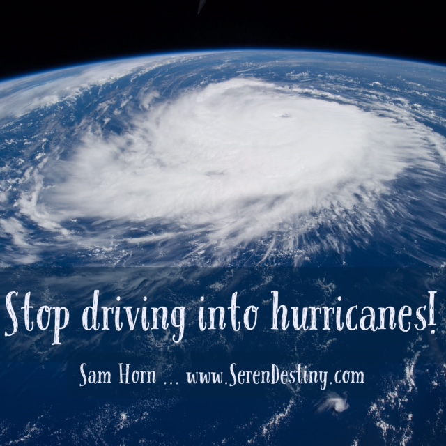 stop driving into hurricanes