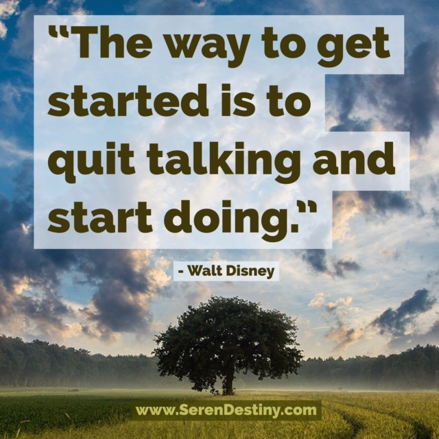 the way to get started is to quit talking