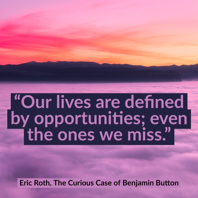 eric roth - our lives are defined by opportunities