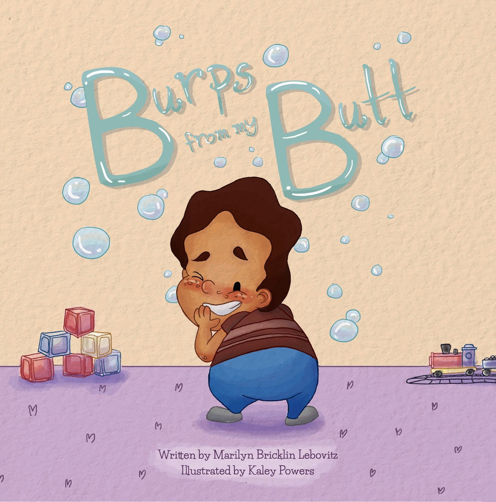 Burps From My Butt - By Marilyn Bricklin LebovitzIllustrations by Kaley PowersAvailable for online purchase at Amazon and Barnes and Noble.com in soft cover and ebook versions!