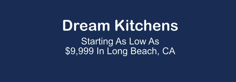 Dream Kitchens Long Beach, CA $9,999