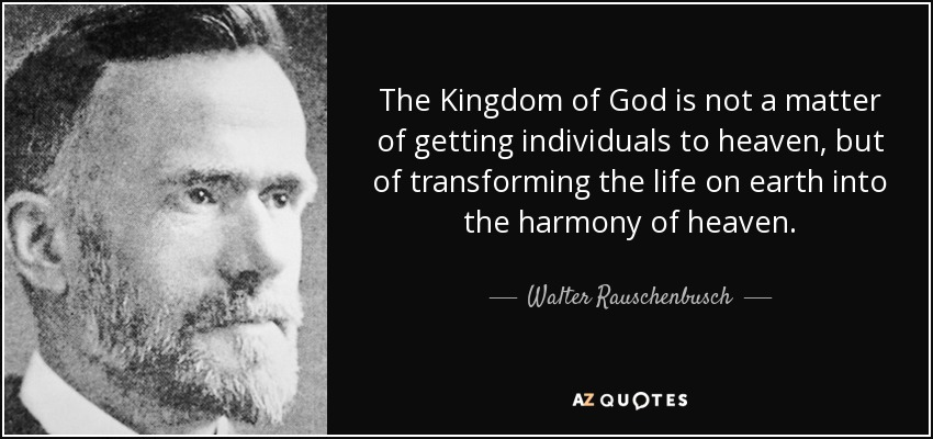 quote-the-kingdom-of-god-is-not-a-matter-of-getting-individuals-to-heaven-but-of-transforming-walter-rauschenbusch-73-24-39.jpg
